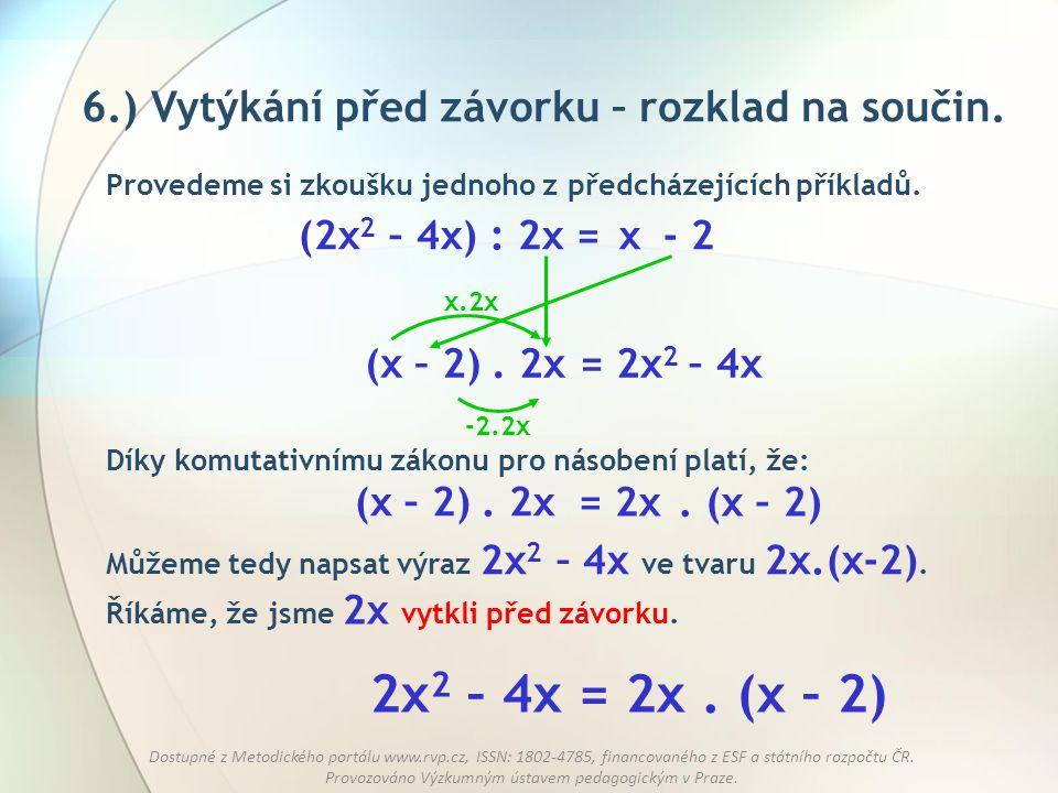 2x2 – 4x = 2x . (x – 2) 6.) Vytýkání před závorku – rozklad na součin.