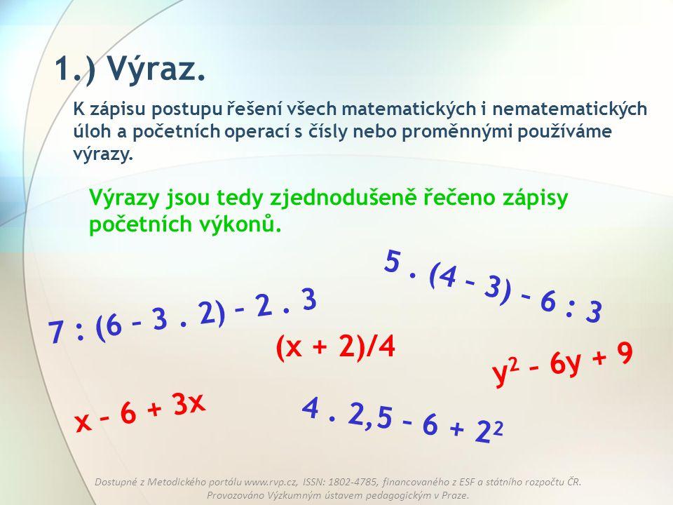 1.) Výraz. 5 . (4 – 3) – 6 : 3 7 : (6 – 3 . 2) – 2 . 3 (x + 2)/4