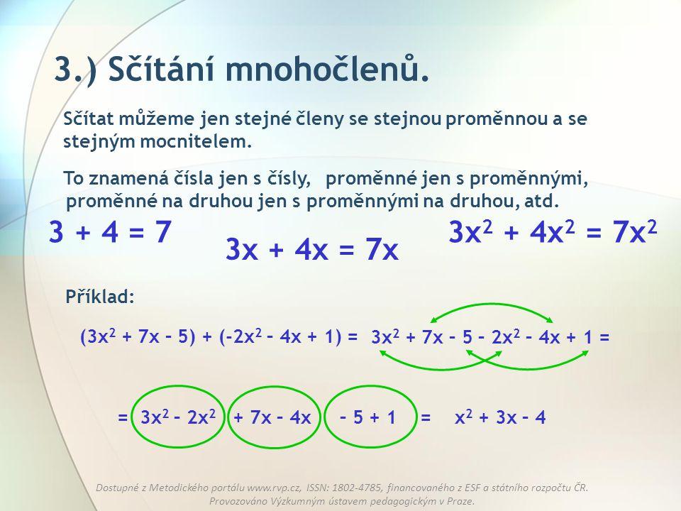 3.) Sčítání mnohočlenů. 3 + 4 = 7 3x2 + 4x2 = 7x2 3x + 4x = 7x