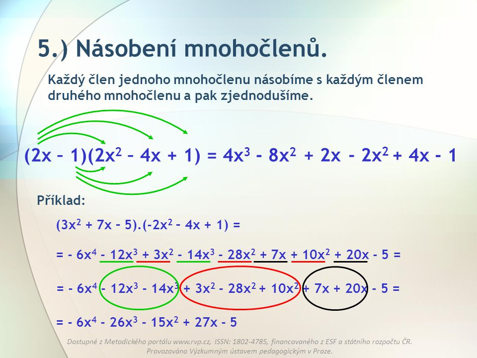 5.) Násobení mnohočlenů. (2x – 1)(2x2 – 4x + 1) = 4x3 - 8x2 + 2x - 2x2