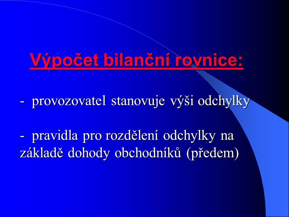 Výpočet bilanční rovnice: - provozovatel stanovuje výši odchylky - pravidla pro rozdělení odchylky na základě dohody obchodníků (předem)