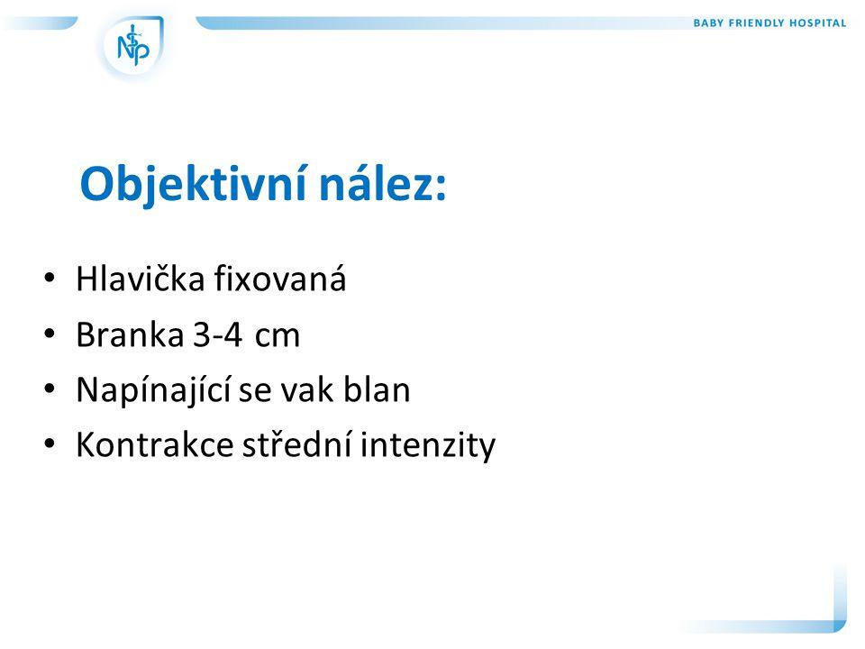 Objektivní nález: Hlavička fixovaná Branka 3-4 cm