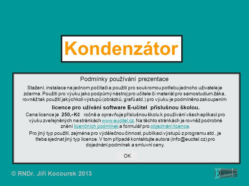 Kondenzátor Podmínky používání prezentace © RNDr. Jiří Kocourek 2013