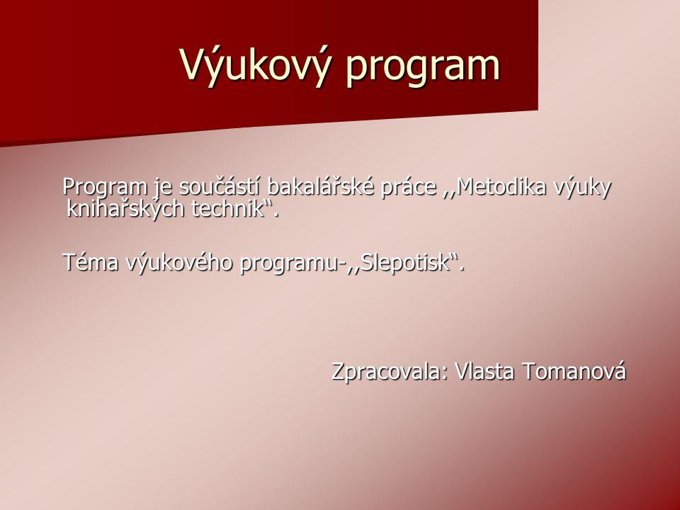 Výukový program Program je součástí bakalářské práce ,,Metodika výuky knihařských technik . Téma výukového programu-,,Slepotisk .