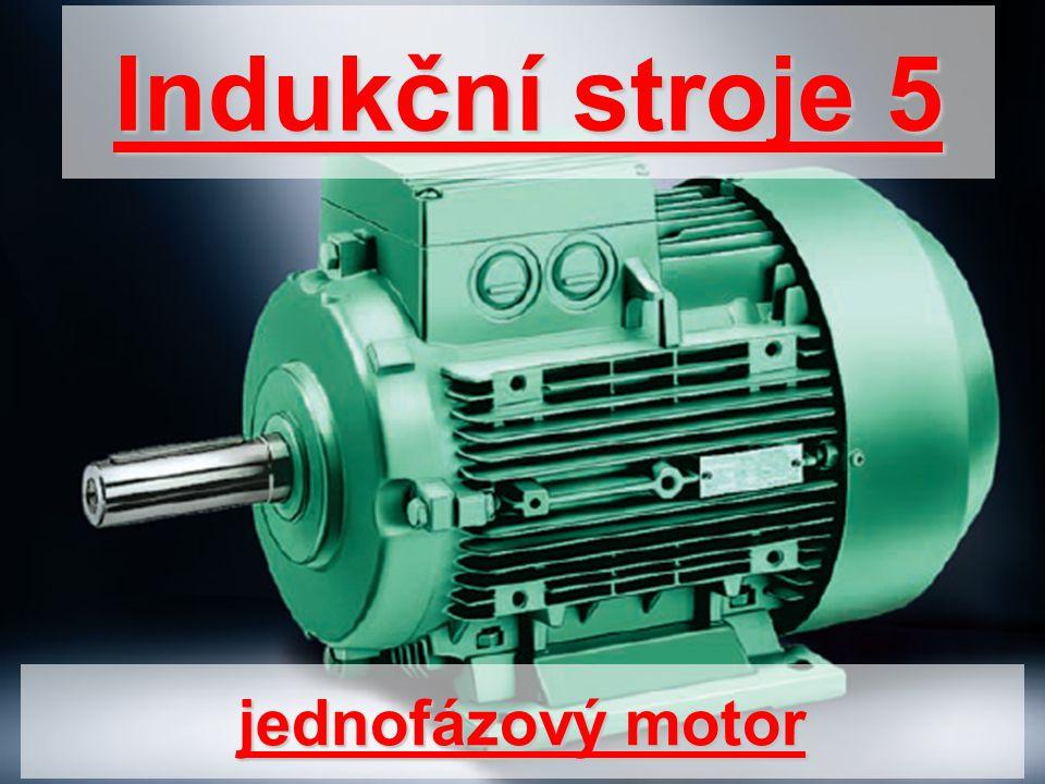 Indukční stroje 5 jednofázový motor