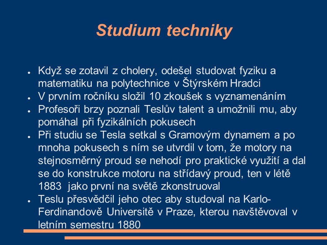 Studium techniky Když se zotavil z cholery, odešel studovat fyziku a matematiku na polytechnice v Štýrském Hradci.