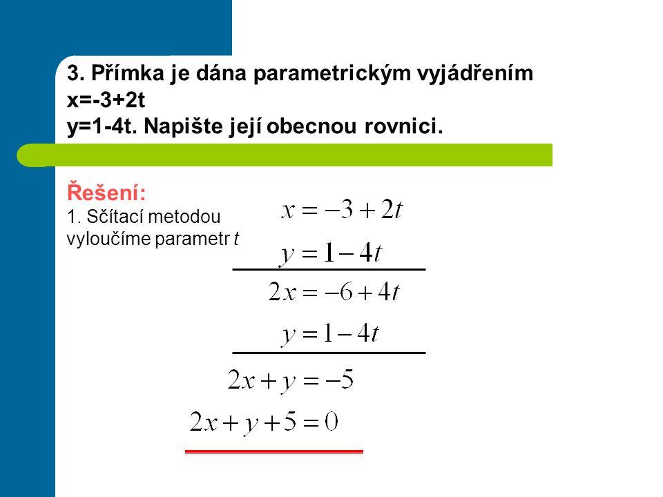 3. Přímka je dána parametrickým vyjádřením x=-3+2t