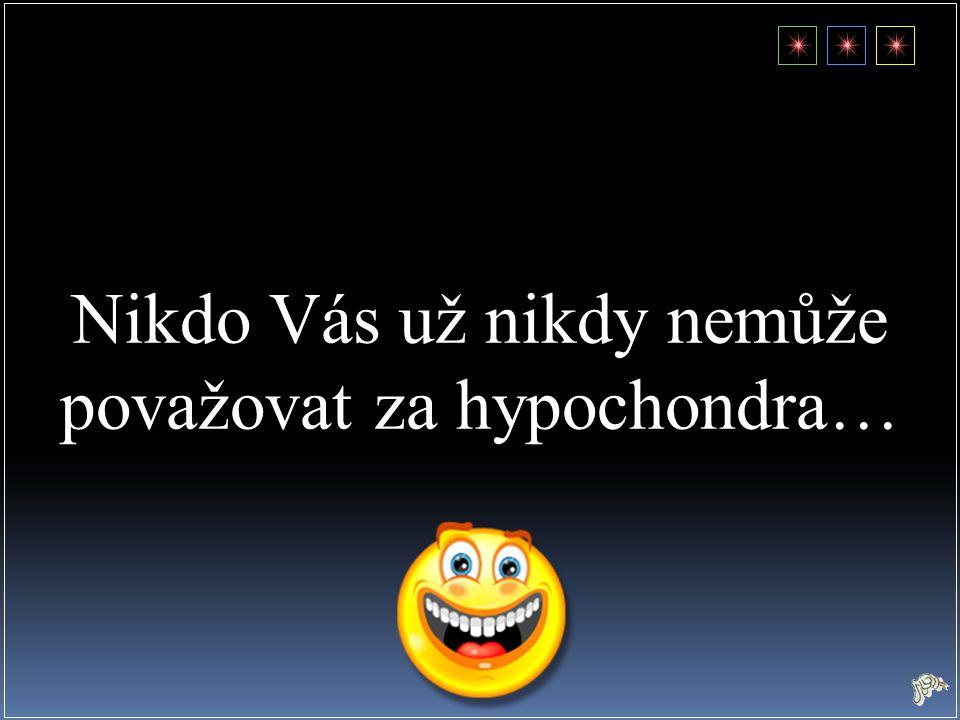 Nikdo Vás už nikdy nemůže považovat za hypochondra…