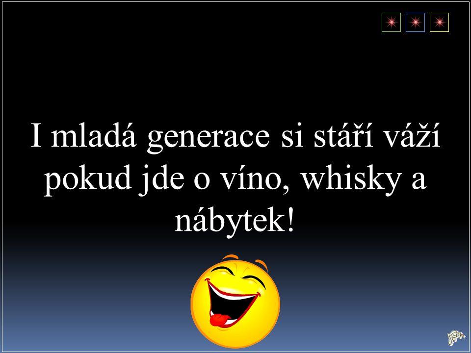 I mladá generace si stáří váží pokud jde o víno, whisky a nábytek!