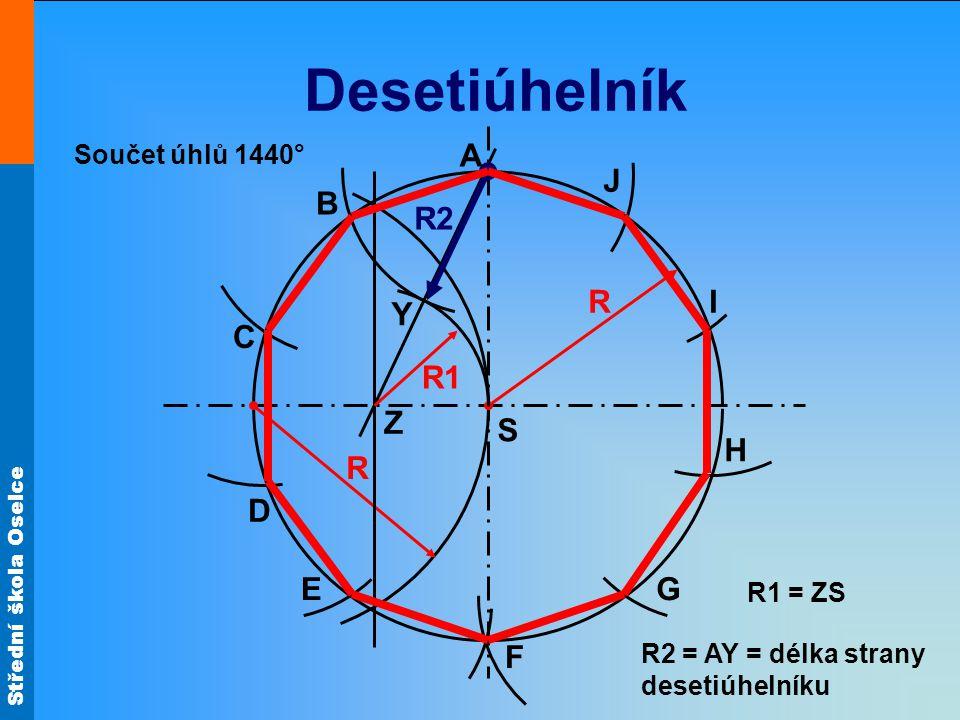 Desetiúhelník A J B R2 R I Y C R1 Z S H R D E G F Součet úhlů 1440°