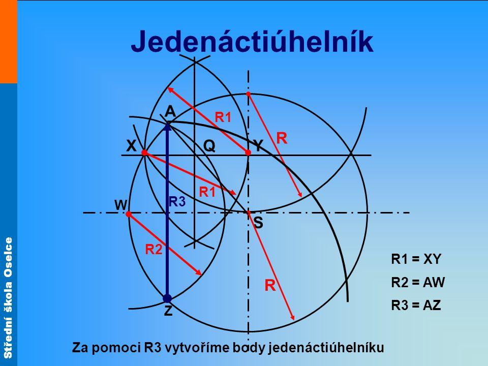 Jedenáctiúhelník A R X Q Y S R R1 R1 R3 W R2 R1 = XY R2 = AW R3 = AZ Z