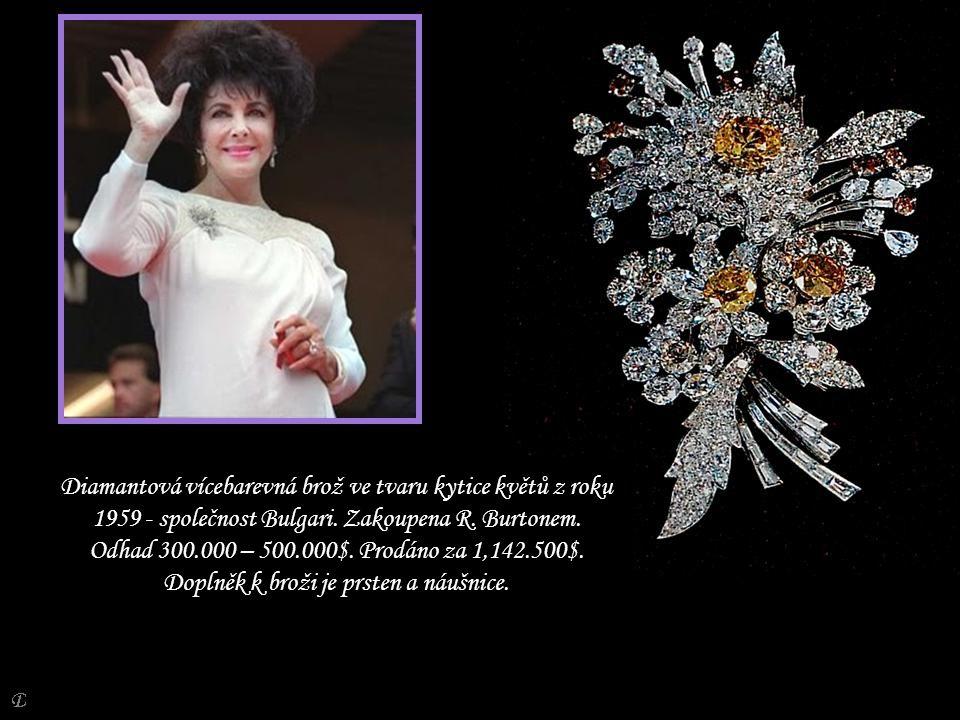 Diamantová vícebarevná brož ve tvaru kytice květů z roku 1959 - společnost Bulgari. Zakoupena R. Burtonem. Odhad 300.000 – 500.000$. Prodáno za 1,142.500$. Doplněk k broži je prsten a náušnice.