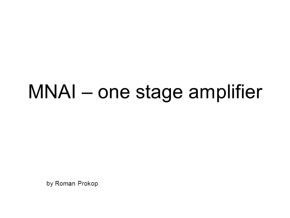 MNAI – one stage amplifier