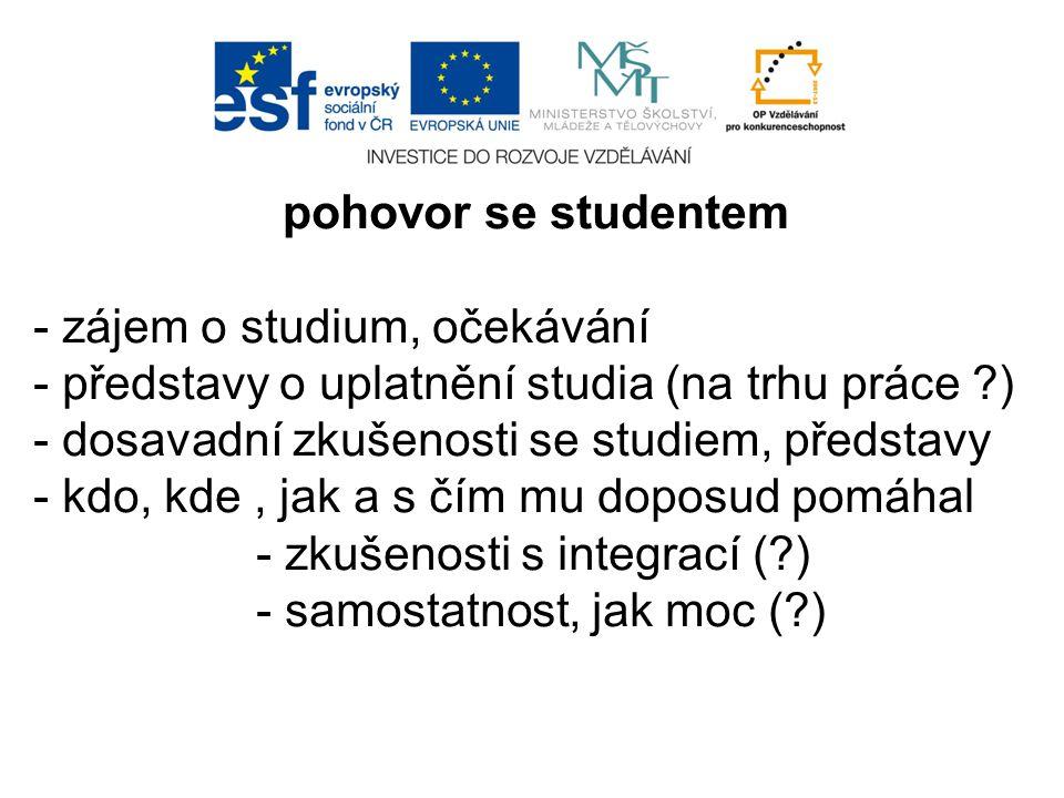 pohovor se studentem - zájem o studium, očekávání. - představy o uplatnění studia (na trhu práce )