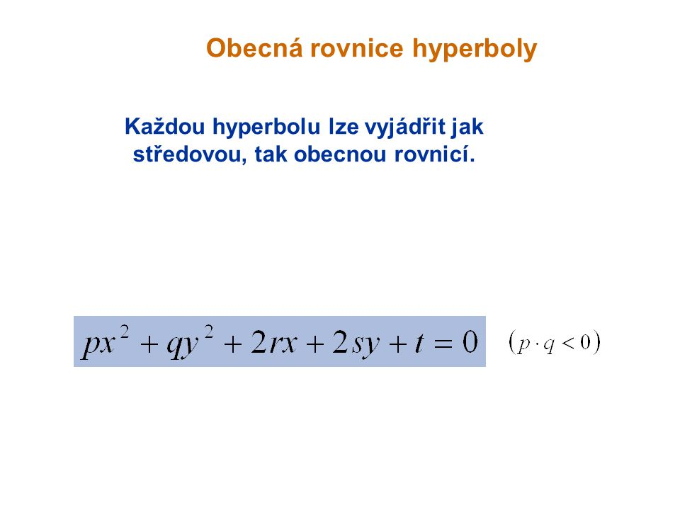 Každou hyperbolu lze vyjádřit jak středovou, tak obecnou rovnicí.