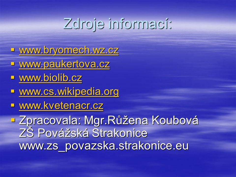 Zdroje informací: www.bryomech.wz.cz. www.paukertova.cz. www.biolib.cz. www.cs.wikipedia.org. www.kvetenacr.cz.