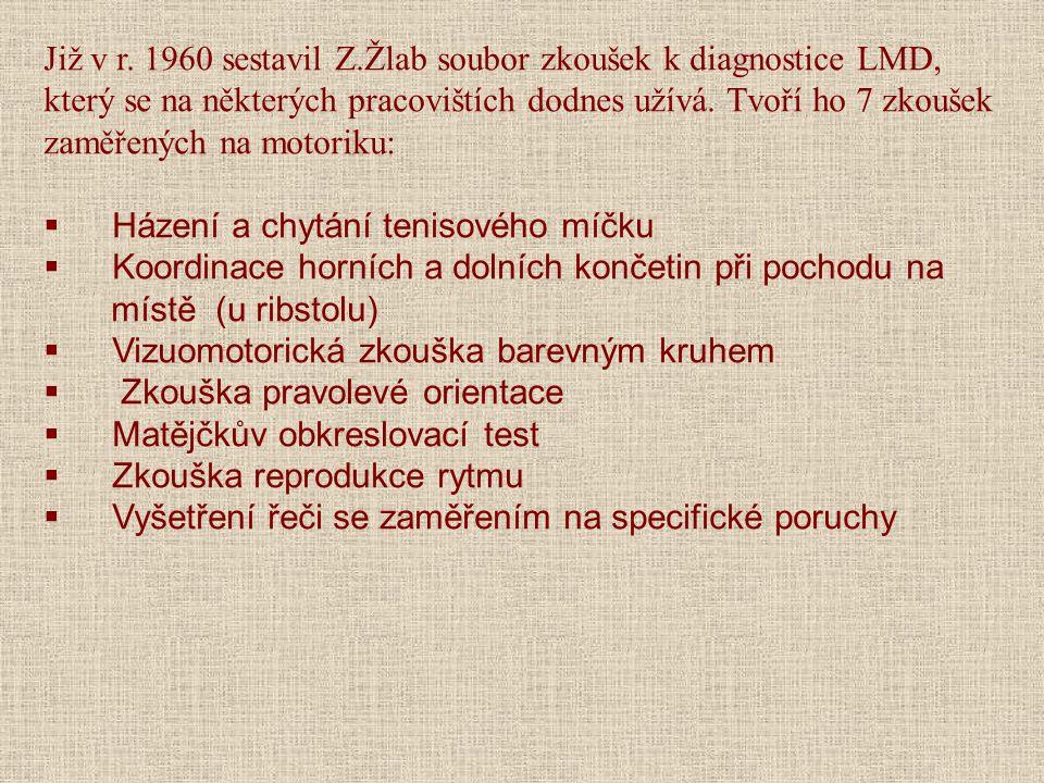Již v r. 1960 sestavil Z.Žlab soubor zkoušek k diagnostice LMD, který se na některých pracovištích dodnes užívá. Tvoří ho 7 zkoušek zaměřených na motoriku: