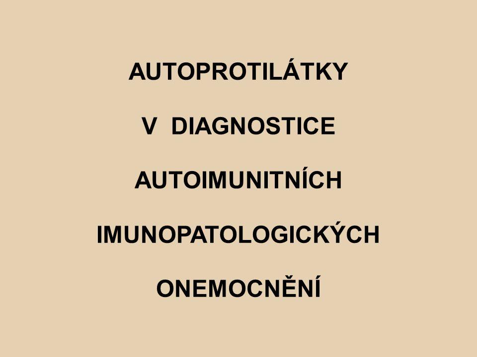 AUTOPROTILÁTKY V DIAGNOSTICE AUTOIMUNITNÍCH IMUNOPATOLOGICKÝCH ONEMOCNĚNÍ