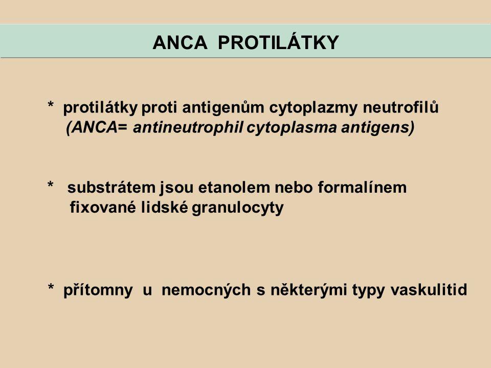 ANCA PROTILÁTKY * protilátky proti antigenům cytoplazmy neutrofilů
