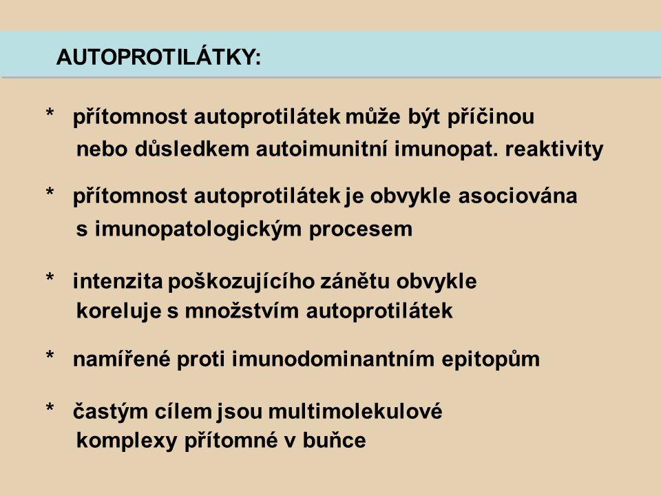 AUTOPROTILÁTKY: * přítomnost autoprotilátek může být příčinou. nebo důsledkem autoimunitní imunopat. reaktivity.