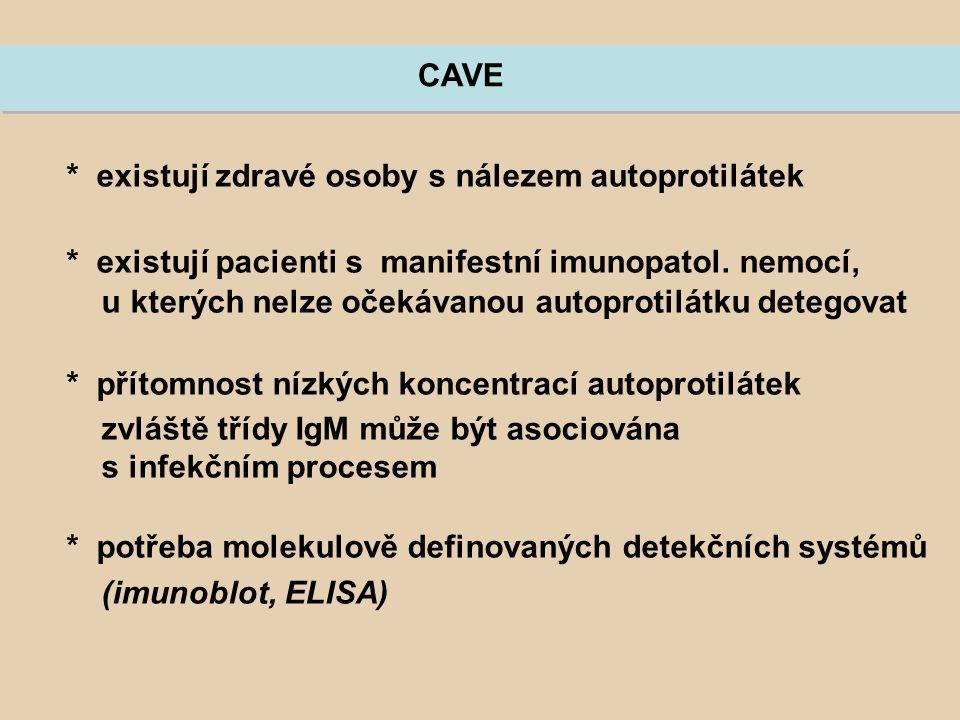 CAVE * existují zdravé osoby s nálezem autoprotilátek. * existují pacienti s manifestní imunopatol. nemocí,
