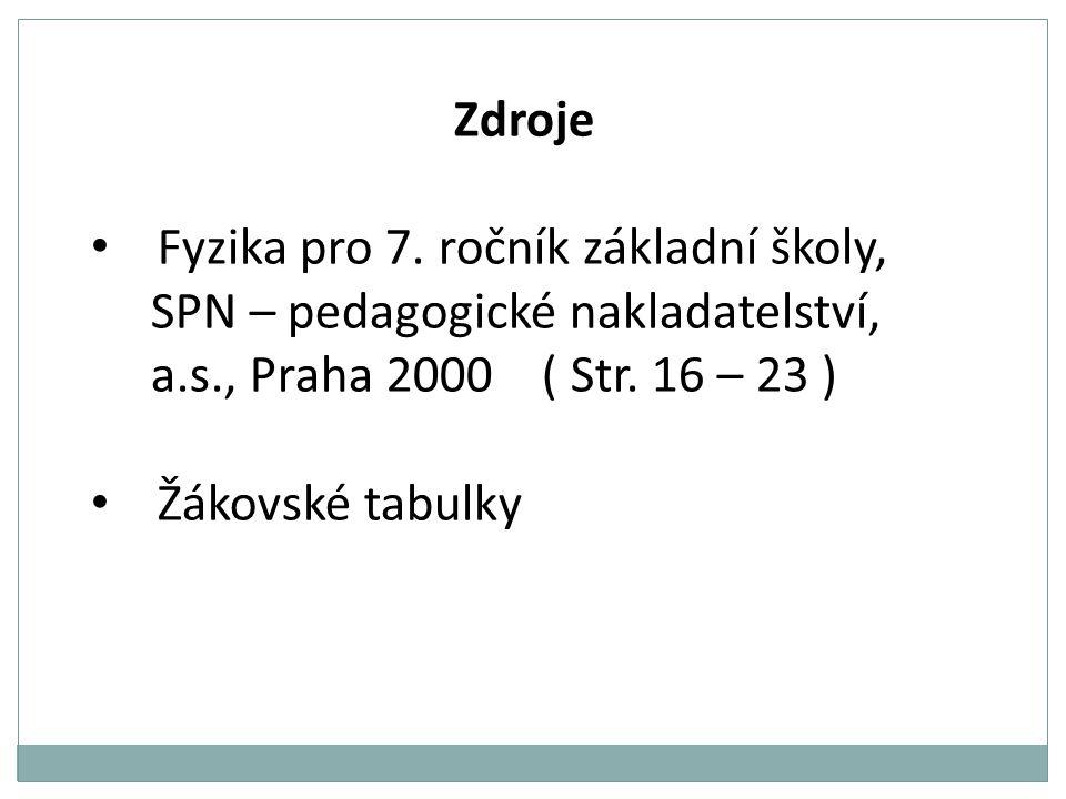 Zdroje Fyzika pro 7. ročník základní školy, SPN – pedagogické nakladatelství, a.s., Praha 2000 ( Str. 16 – 23 )