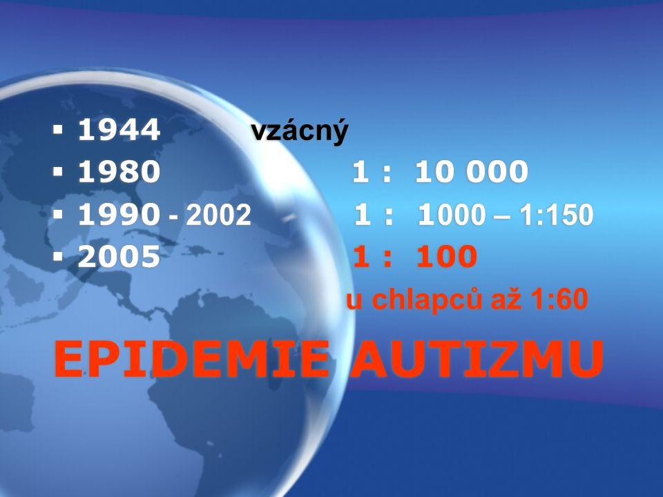 EPIDEMIE AUTIZMU 1944 vzácný 1980 1 : 10 000