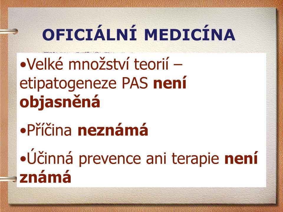 OFICIÁLNÍ MEDICÍNA Velké množství teorií – etipatogeneze PAS není objasněná.