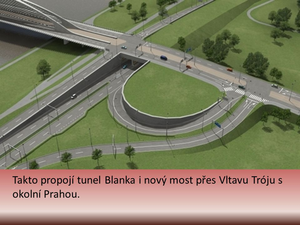 Takto propojí tunel Blanka i nový most přes Vltavu Tróju s okolní Prahou.
