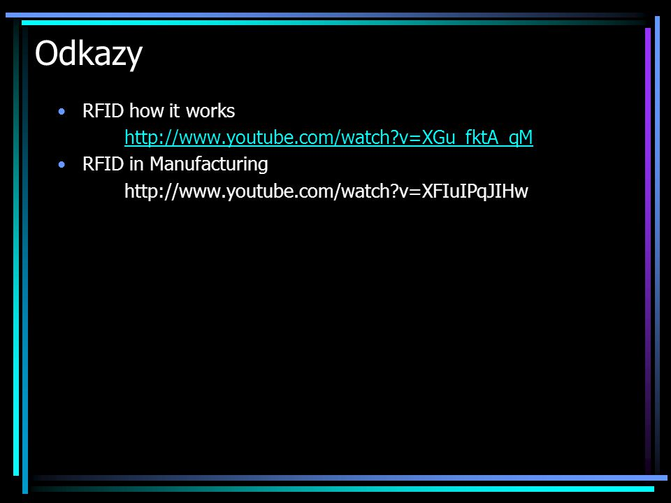 Odkazy RFID how it works http://www.youtube.com/watch v=XGu_fktA_qM