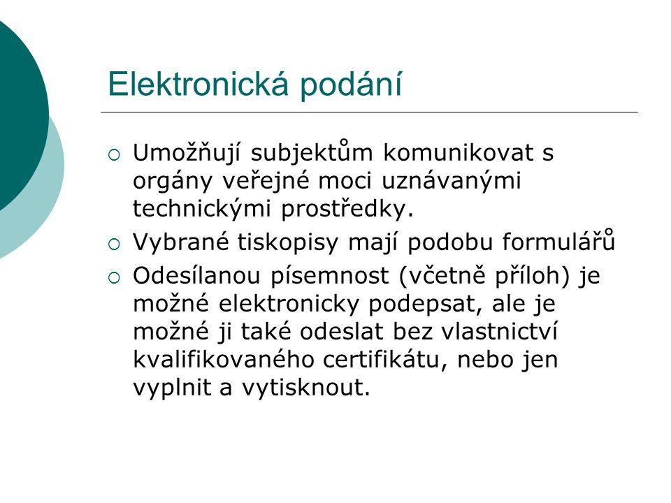 Elektronická podání Umožňují subjektům komunikovat s orgány veřejné moci uznávanými technickými prostředky.