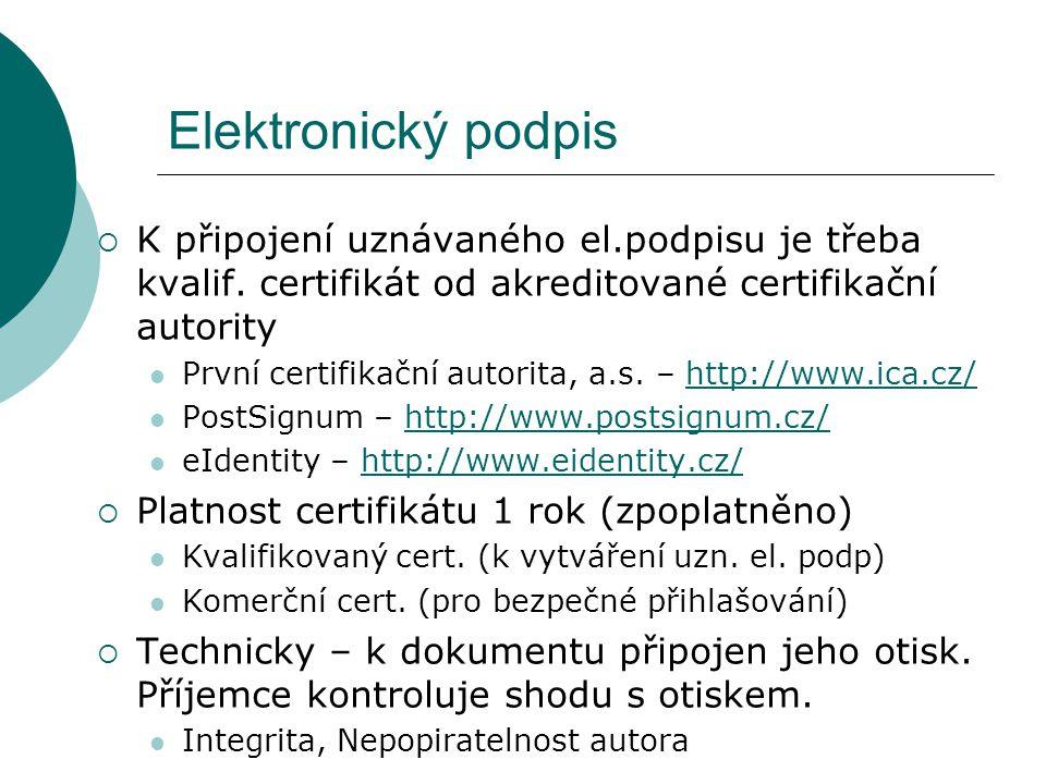 Elektronický podpis K připojení uznávaného el.podpisu je třeba kvalif. certifikát od akreditované certifikační autority.