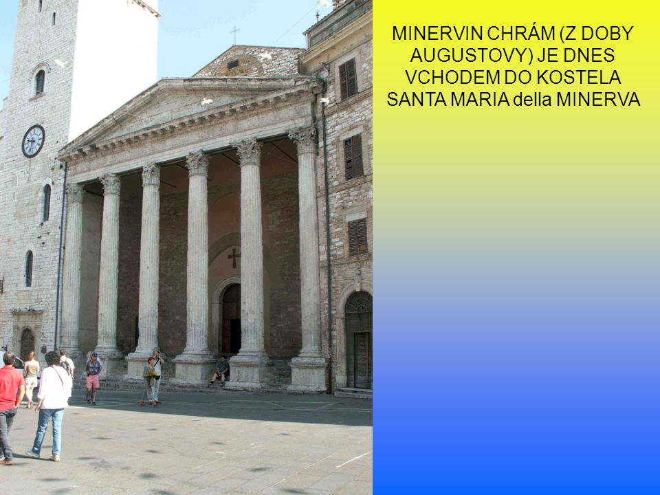 MINERVIN CHRÁM (Z DOBY AUGUSTOVY) JE DNES VCHODEM DO KOSTELA SANTA MARIA della MINERVA