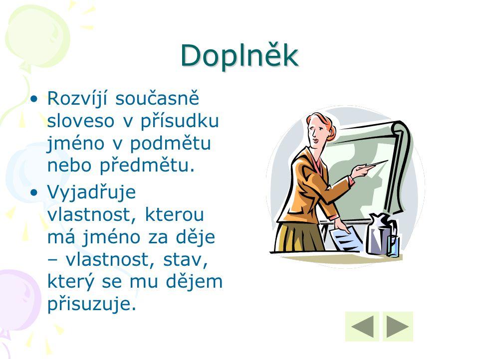 Doplněk Rozvíjí současně sloveso v přísudku jméno v podmětu nebo předmětu.