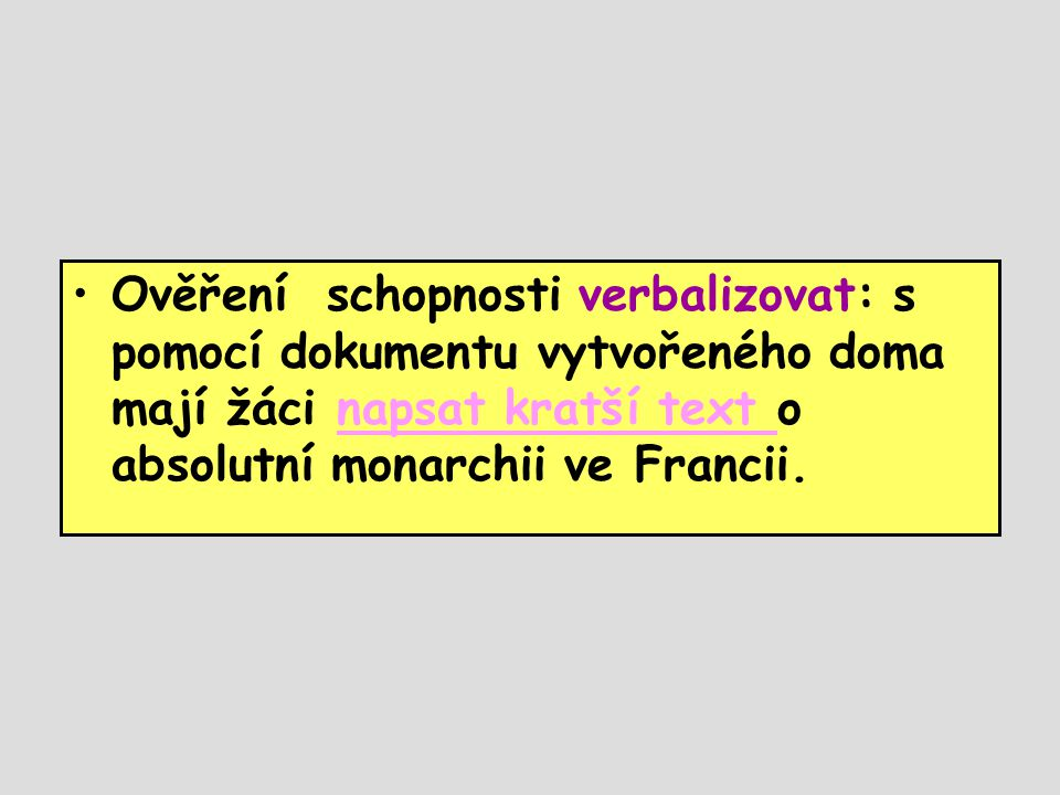 Ověření schopnosti verbalizovat: s pomocí dokumentu vytvořeného doma mají žáci napsat kratší text o absolutní monarchii ve Francii.