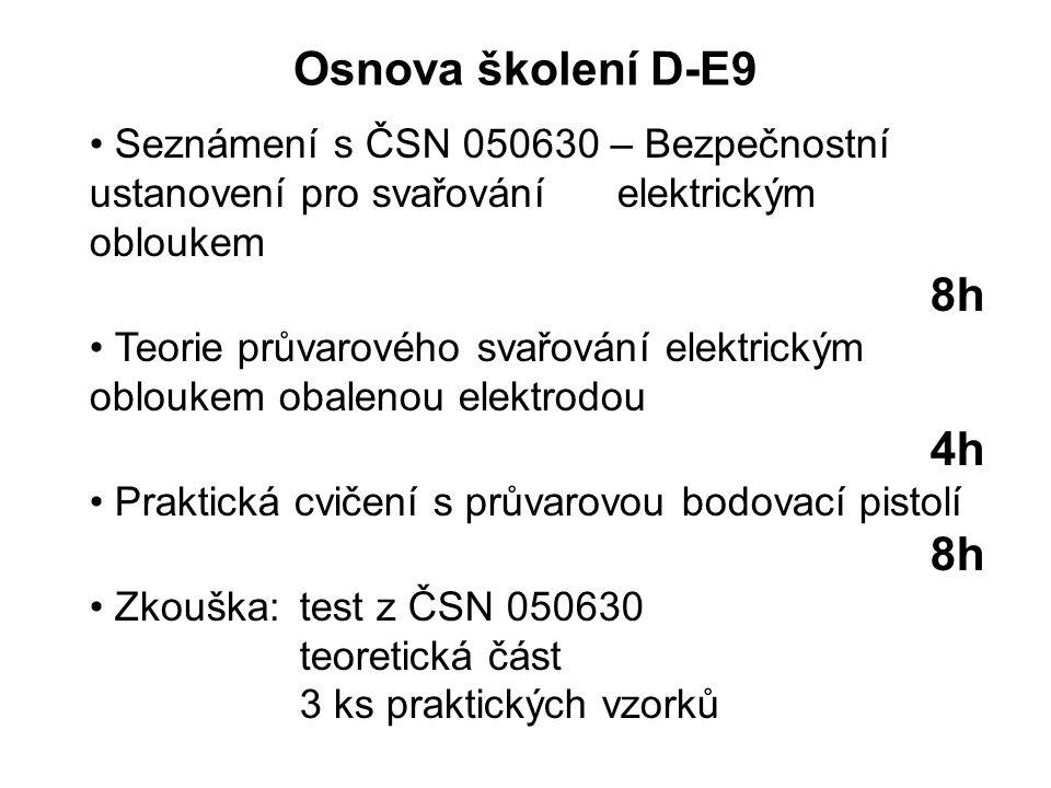 Osnova školení D-E9 Seznámení s ČSN 050630 – Bezpečnostní ustanovení pro svařování elektrickým obloukem.