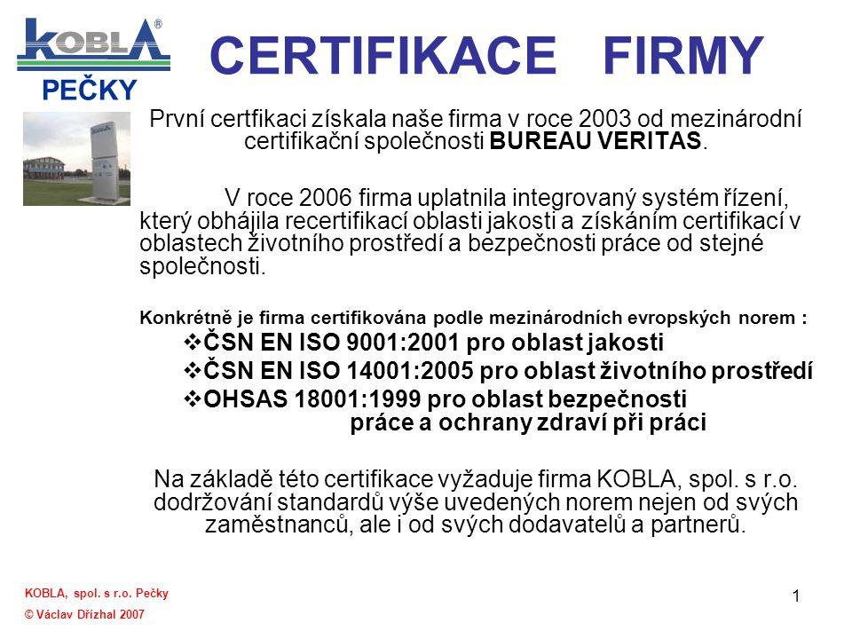 CERTIFIKACE FIRMY První certfikaci získala naše firma v roce 2003 od mezinárodní certifikační společnosti BUREAU VERITAS.