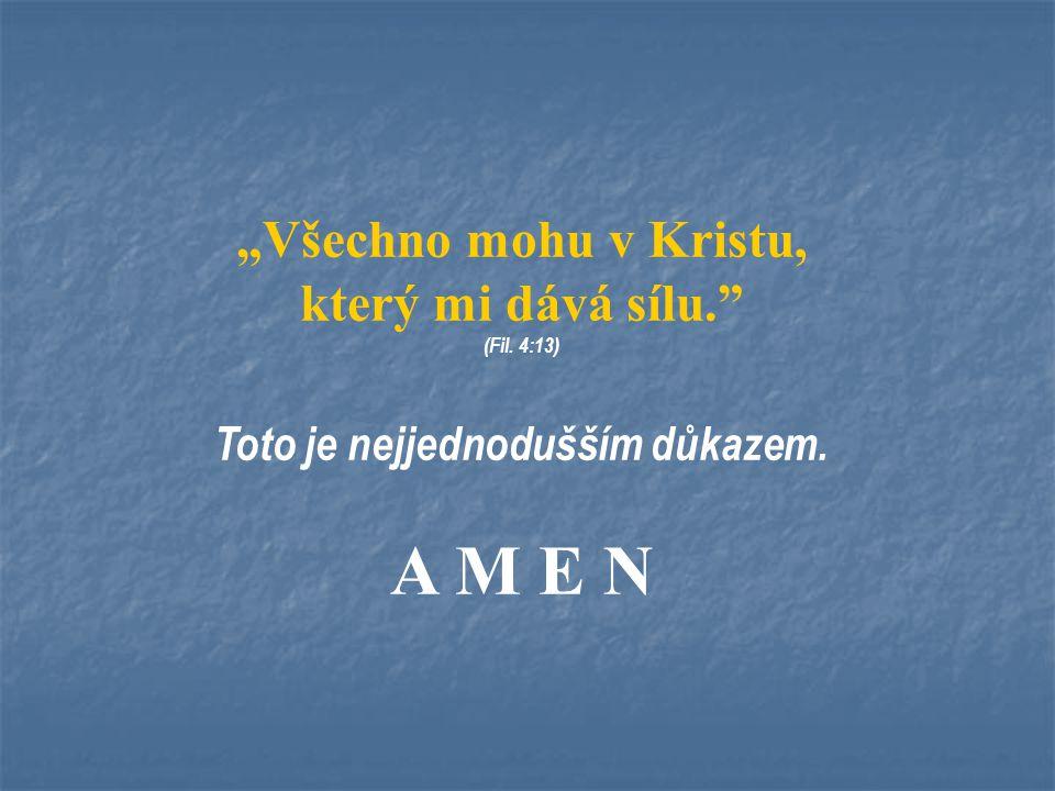 """A M E N """"Všechno mohu v Kristu, který mi dává sílu."""