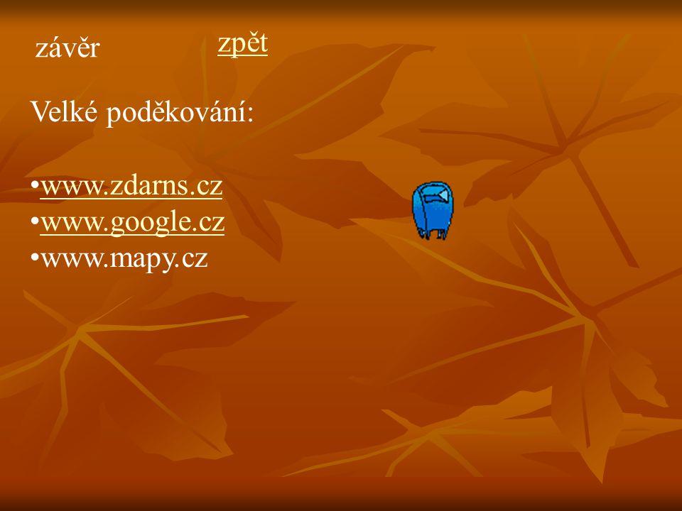 zpět závěr Velké poděkování: www.zdarns.cz www.google.cz www.mapy.cz