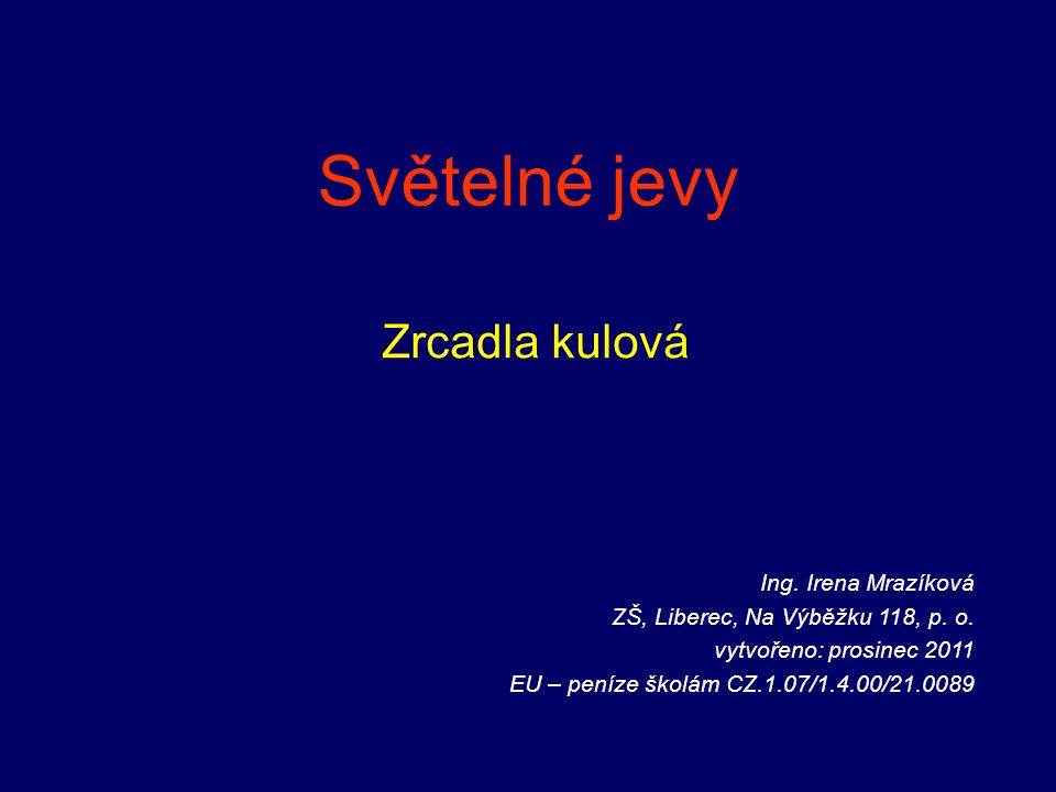 Světelné jevy Zrcadla kulová Ing. Irena Mrazíková