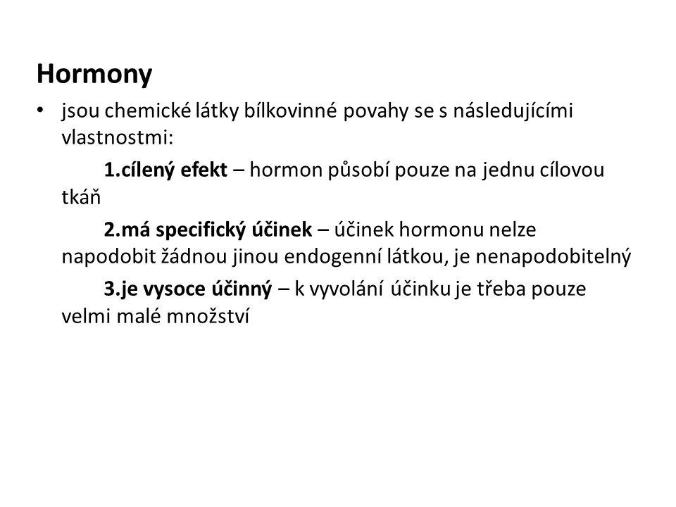 Hormony jsou chemické látky bílkovinné povahy se s následujícími vlastnostmi: 1.cílený efekt – hormon působí pouze na jednu cílovou tkáň.