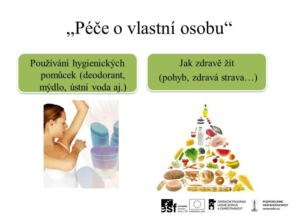 """""""Péče o vlastní osobu Používání hygienických pomůcek (deodorant, mýdlo, ústní voda aj.) Jak zdravě žít."""