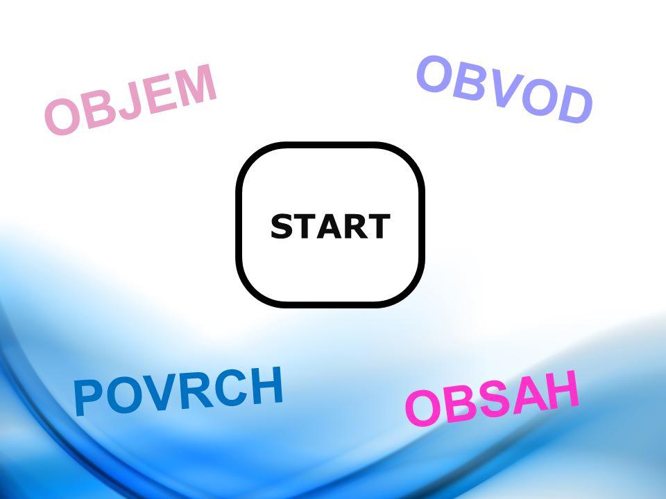 OBVOD OBJEM START POVRCH OBSAH