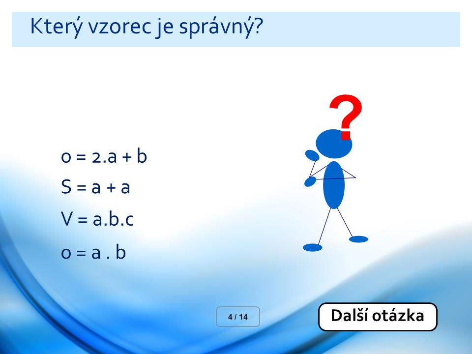 Který vzorec je správný o = 2.a + b S = a + a V = a.b.c o = a . b