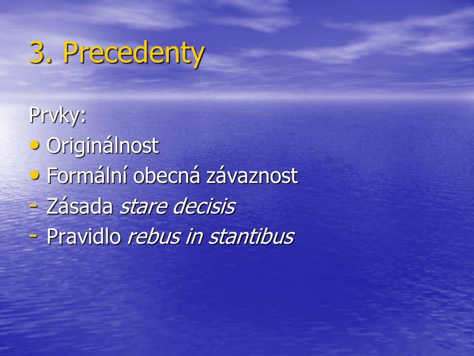 3. Precedenty Prvky: Originálnost Formální obecná závaznost