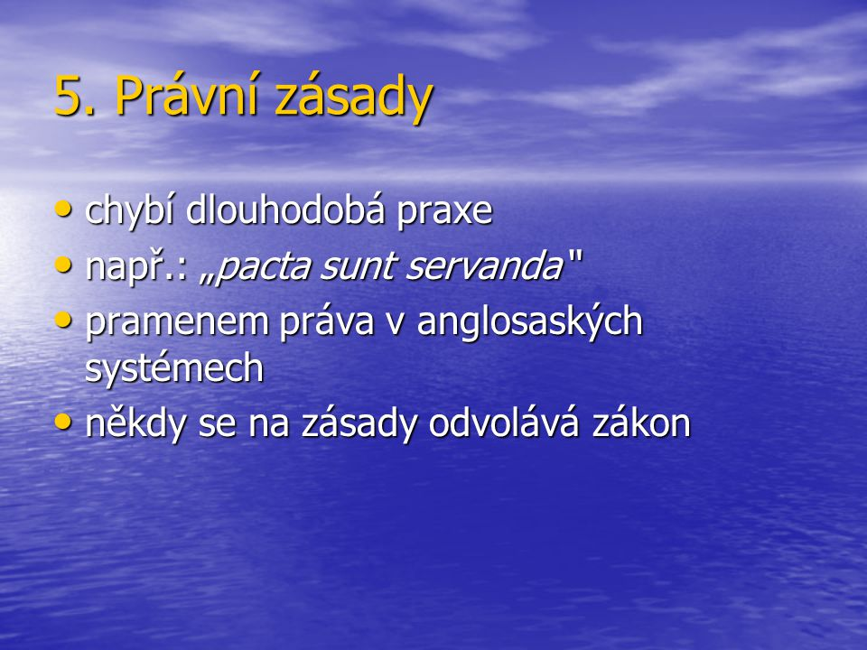 """5. Právní zásady chybí dlouhodobá praxe např.: """"pacta sunt servanda"""