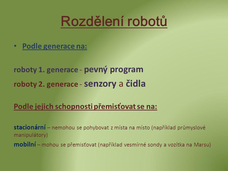 Rozdělení robotů Podle generace na: roboty 1. generace - pevný program