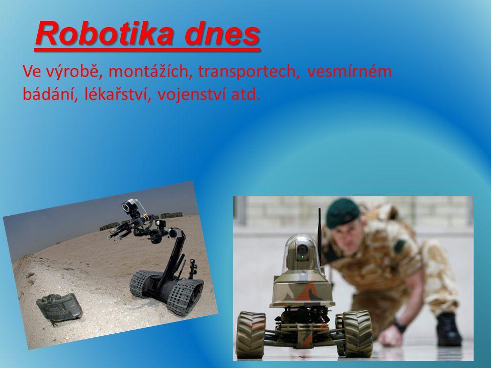 Robotika dnes Ve výrobě, montážích, transportech, vesmírném bádání, lékařství, vojenství atd.