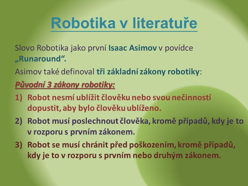 """Robotika v literatuře Slovo Robotika jako první Isaac Asimov v povídce """"Runaround . Asimov také definoval tři základní zákony robotiky:"""