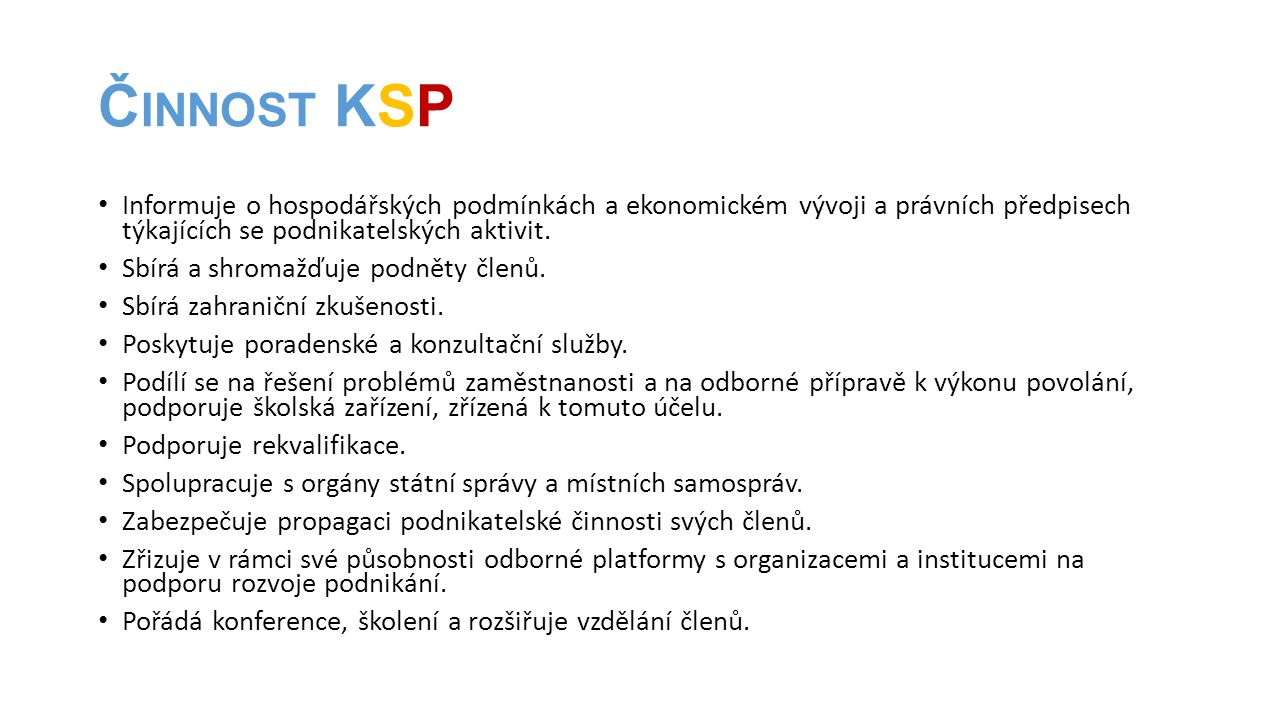 Činnost KSP Informuje o hospodářských podmínkách a ekonomickém vývoji a právních předpisech týkajících se podnikatelských aktivit.